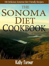 The Sonoma Diet Cookbook: 100 Delicious Sonoma Diet Friendly Recipes