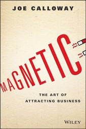Magnetic: The Art of Attracting Business