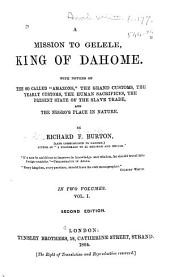 "A Mission to Gelele, King of Dahome: With Notices of the So Called ""Amazons"", the Grand Customs, the Yearly Customs, the Human Sacrifices, the Present State of the Slave Trade, and the Negro's Place in Nature"