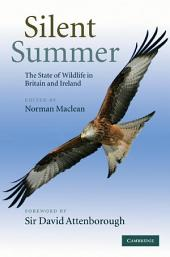 Silent Summer: The State of Wildlife in Britain and Ireland