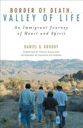 Border of Death, Valley of Life: An Immigrant Journey of Heart and Spirit