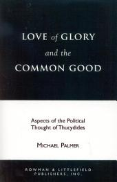 Love of Glory and the Common Good: Aspects of the Political Thought of Thucydides