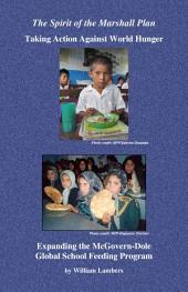The Spirit of the Marshall Plan: Taking Action Against World Hunger, Expanding the Mcgovern-dole Global School Feeding Program