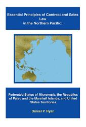 Essential Principles of Contract and Sales Law in the Northern Pacific: Federated States of Micronesia, the Republics of Palau and the Marshall Islands, and United States Territories