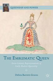 The Emblematic Queen: Extra-Literary Representations of Early Modern Queenship