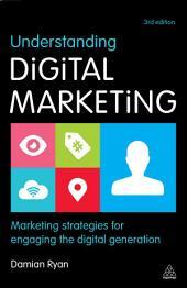 Understanding Digital Marketing: Marketing Strategies for Engaging the Digital Generation, Edition 3