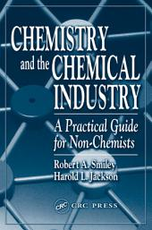 Chemistry and the Chemical Industry: A Practical Guide for Non-Chemists