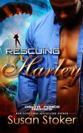 Rescuing Harley: Delta Force Heroes, Book 3