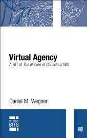 Virtual Agency: A BIT of The Illusion of Conscious Will