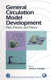 General Circulation Model Development: Past, Present, and Future