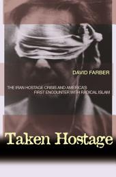 Taken Hostage: The Iran Hostage Crisis and America's First Encounter with Radical Islam: The Iran Hostage Crisis and America's First Encounter with Radical Islam