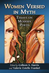 Women Versed in Myth: Essays on Modern Poets