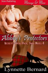 Abbey's Protectors [Beckett's Wolf Pack, Triad Mates 4] (Siren Publishing Ménage and More)