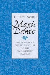 Magic Dance: The Display of the Self-Nature of the Five Wisdom Dakinis