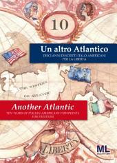 Un altro Atlantico - Another Atlantic: Dieci anni di scritti Italo-Americani per la Libertà - Ten Years of Italian American Viewpoints fro Freedom
