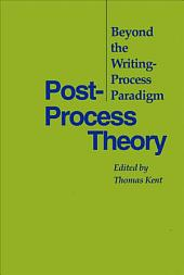 Post-process Theory: Beyond the Writing-process Paradigm