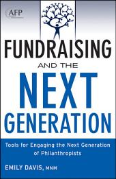 Fundraising and the Next Generation: Tools for Engaging the Next Generation of Philanthropists