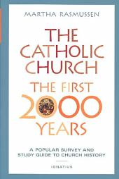 The Catholic Church: The First 2,000 Years : a Popular Survey and Study Guide to Church History