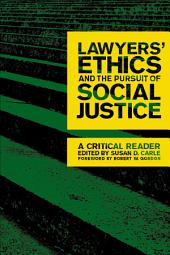 Lawyers' Ethics and the Pursuit of Social Justice: A Critical Reader