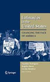 Latinas/os in the United States: Changing the Face of América