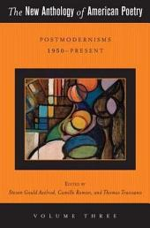 The New Anthology of American Poetry: Vol. III: Postmodernisms 1950-Present, Volume 3