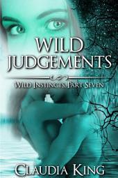 Wild Judgements: Wild Instincts, Part 7 (Werewolf Erotic Romance)
