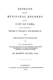 Extracts from the Municipal Records of the City of York during the reigns of Edward IV. Edward V and Richard III with Notes illustrative and explanatory