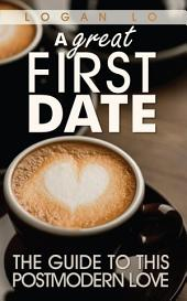 A Great First Date: The Guide to This PostModern Love