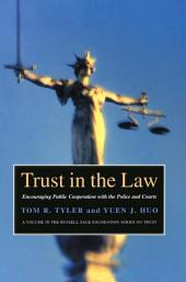 Trust in the Law: Encouraging Public Cooperation with the Police and Courts Through