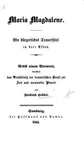 Maria Magdalene. Ein bürgerliches Trauerspiel in drei Akten [and in prose]. Nebst einem Vorwort betreffend das Verhältniss der dramatischen Kunst der Zeit, etc