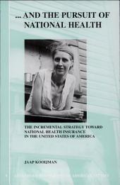 --and the Pursuit of National Health: The Incremental Strategy Toward National Health Insurance in the United States of America