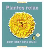 Plantes relax pour jardin sans souci !: 100 % Bio
