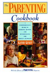 The Parenting Cookbook: A Comprehensive Guide To Cooking, Eating, And Entertaining For Today's Families