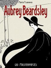 Aubrey Beardsley: 120 Masterpieces -