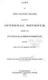 Laws of the United States Relating to International Revenue: Comprising the Act of June 30, 1864, as Amended by Subsequent Acts, Including the Act of March 26, 1867