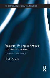 Predatory Pricing in Antitrust Law and Economics: A Historical Perspective