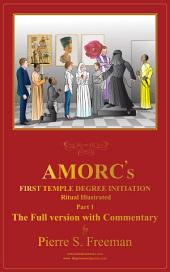 AMORC'S First Temple Degree Initiation ILLUSTRATED The Full Version With Commentary Part 1: Initiation AMORC