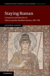 Staying Roman: Conquest and Identity in Africa and the Mediterranean, 439–700