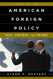 American Foreign Policy: Past, Present, and Future, Edition 10