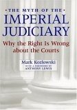 The Myth of the Imperial Judiciary: Why the Right is Wrong about the Courts