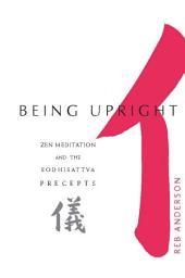 Being Upright: Zen Meditation and the Bodhisattva Precepts