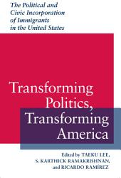 Transforming Politics, Transforming America: The Political and Civic Incorporation of Immigrants in the United States