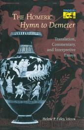"The Homeric ""Hymn to Demeter"": Translation, Commentary, and Interpretive Essays: Translation, Commentary, and Interpretive Essays"