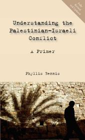 Understanding the Palestinian-Israeli Conflict: A Primer: A Primer