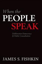 When the People Speak: Deliberative Democracy and Public Consultation