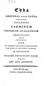 Edda Sæmundar hinns fróda. Collectio carminum veterum Scaldorum Sæmundiana dicta, quam, ex recens. E. C. Rask curavit A. A. Afzelius