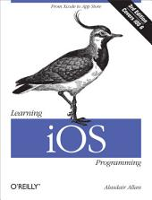 Learning iOS Programming: From Xcode to App Store, Edition 3