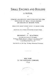 Small Engines and Boilers: A Manual of Concise and Specific Directions for the Construction of Small Steam Engines and Boilers of Modern Types ... for Amateurs and Others Interested in Such Work