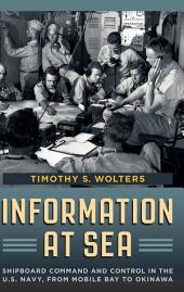 Information at Sea: Shipboard Command and Control in the U.S. Navy, from Mobile Bay to Okinawa
