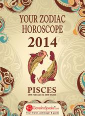 PISCES – YOUR ZODIAC HOROSCOPE 2014: Your Zodiac Horoscope by GaneshaSpeaks.com - 2014